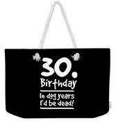 Dog Shirt 30 Birthday In Dog Years Id Be Dead Gift Tee Weekender Tote Bag