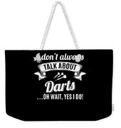 Dont Always Talk About Darts Oh Wait Yes I Do Weekender Tote Bag