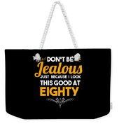 Dont Be Jealous I Look Good At Eighty 80th Birthday Weekender Tote Bag