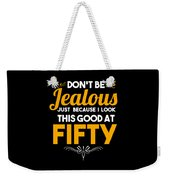 Dont Be Jealous I Look Good At Fifty 50th Birthday Weekender Tote Bag