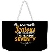 Dont Be Jealous I Look Good At Seventy 70th Birthday Weekender Tote Bag