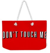Don't Touch Me And Chill Weekender Tote Bag