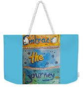 Embrace The Journey. Weekender Tote Bag