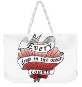 Every Drop In The Ocean Counts Weekender Tote Bag