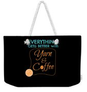 Everything Gets Better With Yarn And Coffee Weekender Tote Bag