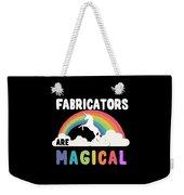 Fabricators Are Magical Weekender Tote Bag