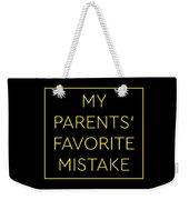 Favorite Child My Parents Favorite Mistake Gift  Weekender Tote Bag