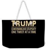 Funny Anti Trump Tweet Confirming His Stupidity Weekender Tote Bag