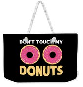 Funny Donut Dont Touch My Donuts Sarcastic Joke Weekender Tote Bag