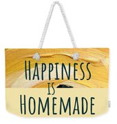 Happiness Is Homemade #2 Weekender Tote Bag