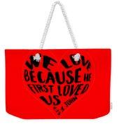 He First Loved Us Weekender Tote Bag by Judy Hall-Folde