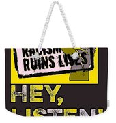 Hey, Listen Up Weekender Tote Bag