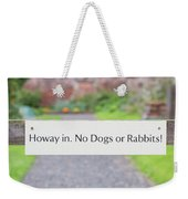 Howay In. No Dogs Or Rabbits - Allotments Weekender Tote Bag