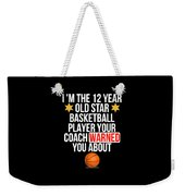 I Am The 12 Year Old Star Basketball Player Your Coach Warned You About Weekender Tote Bag