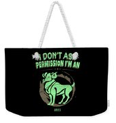 I Dont Ask Permission Aries Zodiac Horoscope Weekender Tote Bag