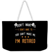 I Dont Have To Im Retired Retiree Funny Retirement Weekender Tote Bag