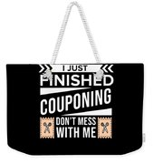 I Just Finished Couponing Dont Mess With Me Weekender Tote Bag