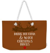I Just Want To Drink Hot Cocoa And Watch Christmas Movies Weekender Tote Bag