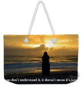If You Don't Understand It... Weekender Tote Bag
