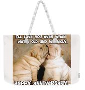 I'll Love You Even When We're Old And Wrinkly Weekender Tote Bag