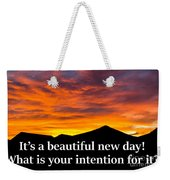 It's A Beautiful Day  What Is Your Intention For It Weekender Tote Bag