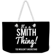 Its A Smith Thing You Wouldnt Understand Weekender Tote Bag