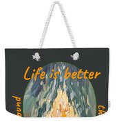 Life Is Better Around The Campfire Weekender Tote Bag