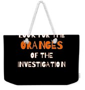 Look For The Oranges Of The Investigation Weekender Tote Bag