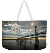 Love Can Build A Bridge - Chesapeake Weekender Tote Bag by Bill Swartwout Photography