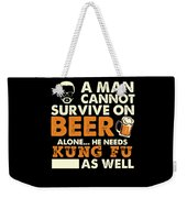Man Cannot Survive On Beer Alone He Needs Kung Fu As Well Weekender Tote Bag