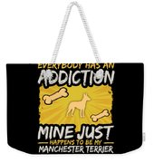 Manchester Terrier Funny Dog Addiction Weekender Tote Bag