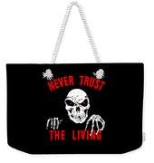 Never Trust The Living Halloween Weekender Tote Bag