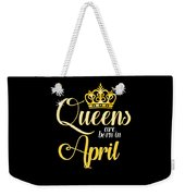 Queens Are Born In April Women Girl Birthday Celebration  Weekender Tote Bag