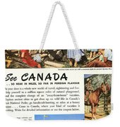 See Canada, So Near In Miles, So Far In Foreign Flavour 1949 Ad By Canadian Government Travel Bureau Weekender Tote Bag