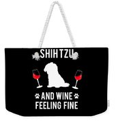 Shih Tzu And Wine Feeling Fine Dog Lover Weekender Tote Bag