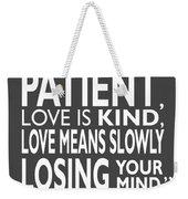 Slowly Losing Your Mind Weekender Tote Bag by Mark Rogan