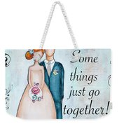 Some Things Just Go Together Weekender Tote Bag