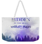 The Greatest Secrets Are Always Hidden In The Most Unlikely Places Weekender Tote Bag