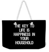 The Key To Life Is Happiness In Your Household Weekender Tote Bag