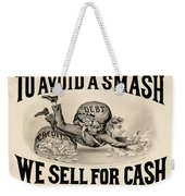 To Avoid A Smash We Sell For Cash, 1828 Weekender Tote Bag
