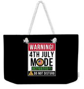 Warning 4th July Mode Activated Do Not Disturb Weekender Tote Bag