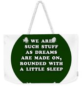 We Are Such Stuff As Dreams #shakespeare #shakespearequote Weekender Tote Bag