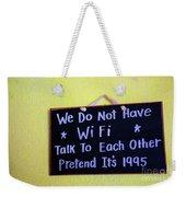 We Do Not Have Wifi Weekender Tote Bag