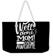 Well Done Mom I Am Awesome Funny Humor Mothers Day Weekender Tote Bag