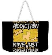 Yorkshire Terrier Funny Dog Addiction Weekender Tote Bag