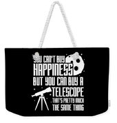 You Cant Buy Happiness Telescope Astronomy Weekender Tote Bag