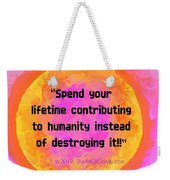 Your Contribution To Humanity  Weekender Tote Bag