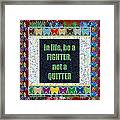 Be A Fighter Not A Quitter  Wisdom Words Attractive Graphic Border  Framed Print