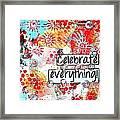 Celebrate Everything Framed Print