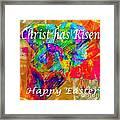 Christ Has Risen Happy Easter Framed Print
